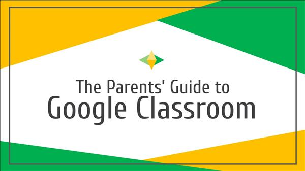 A Parent's Guide to Google Classroom